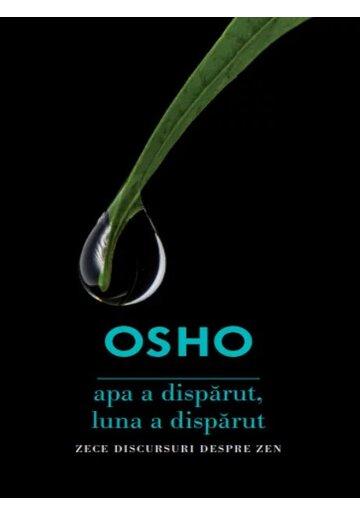 Osho. Apa a disparut, luna a disparut. Zece discursuri despre ZEN