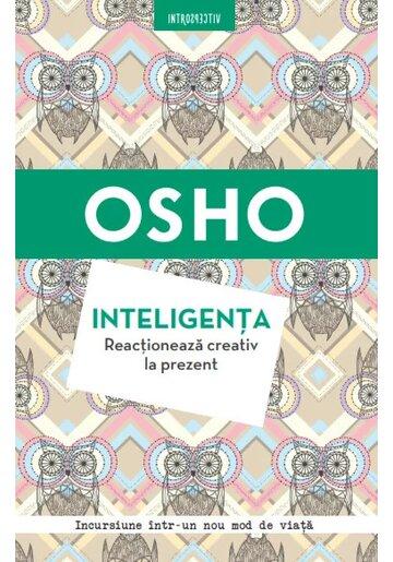 Osho. Inteligenta. Reactioneaza creativ la prezent
