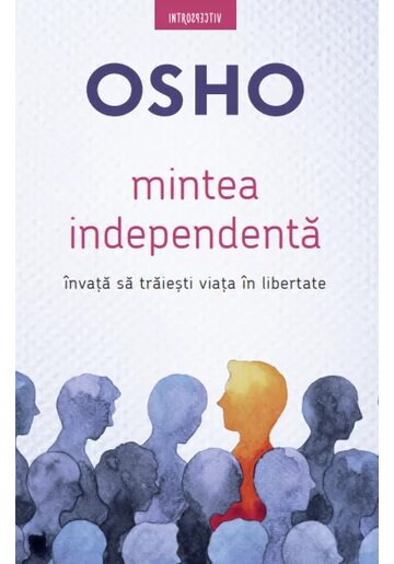 Osho. Mintea independenta. Invata sa traiesti viata in libertate