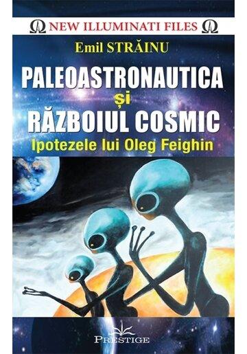 Paleoastronautica si Razboiul Cosmic - Ipotezele lui Oleg Feighin