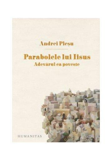 Parabolele lui Iisus. Adevarul ca poveste - Andrei Plesu