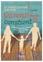 Parenting constient. Ghid holistic pentru cresterea unor copii sanatosi si fericiti, 2 volume