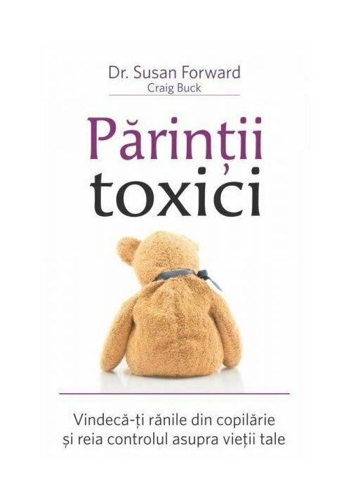 Parintii toxici: Vindeca-ti ranile din copilarie si reia controlul asupra vietii tale imagine