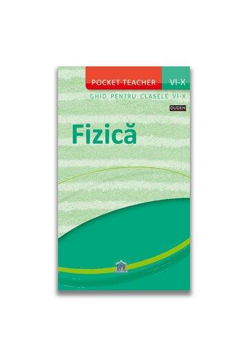 Pocket teacher: Fizica - Ghid pentru clasele VI-X