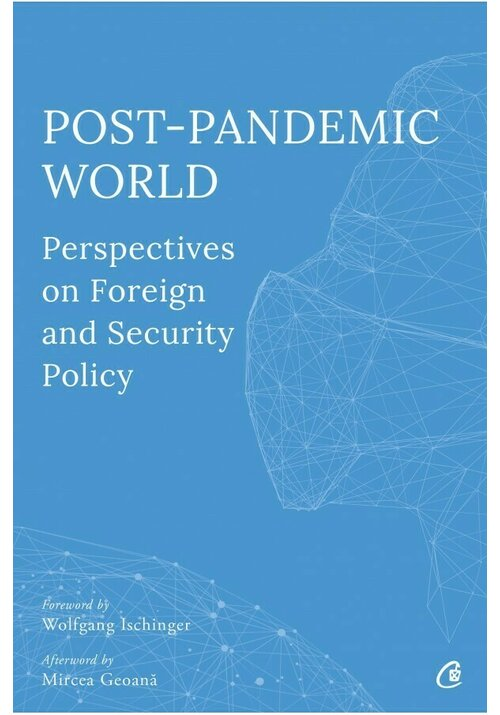 Post-Pandemic World: Perspectives on Foreign and Security Policy imagine librex.ro 2021