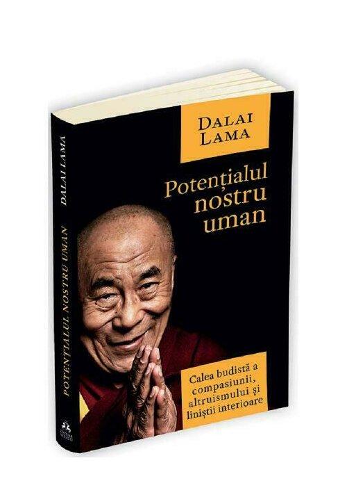 Potentialul nostru uman. Calea budista a compasiunii, altruismului si linistii interioare