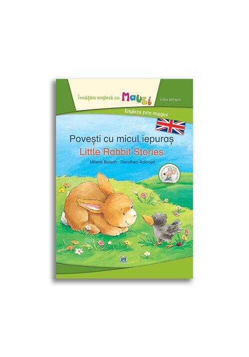 Povesti cu micul iepuras - Little Rabbit Stories - Bilingv imagine