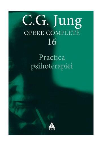 Practica psihoterapiei - Opere Complete, vol. 16