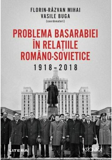 Problema Basarabiei in relatiile romano-sovietice (1918-2018)