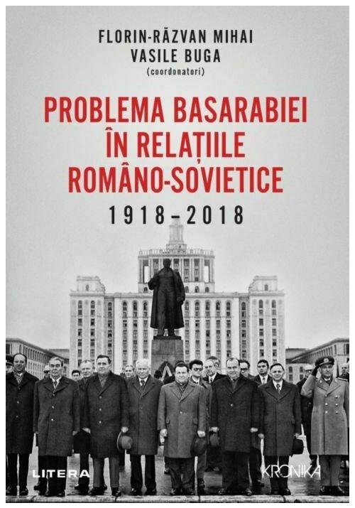 Problema Basarabiei in relatiile romano-sovietice (1918-2018) imagine librex.ro 2021