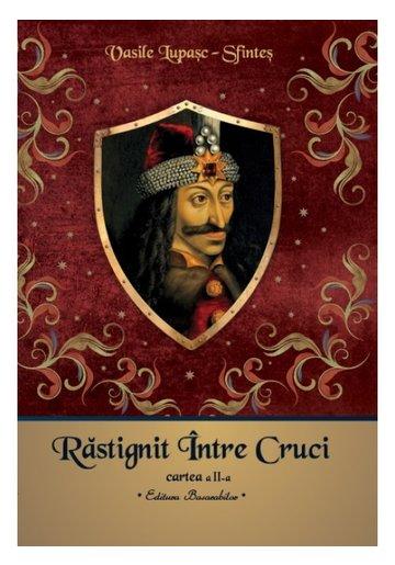 Rastignit intre cruci - Vasile Lupasc - Cartea a II-a