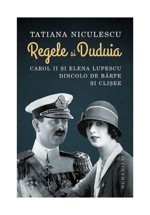 Regele si Duduia. Carol II si Elena Lupescu dincolo de barfe si clisee imagine librex.ro 2021