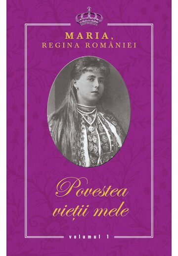 Regina Maria. Povestea vietii mele. Volumele I-III
