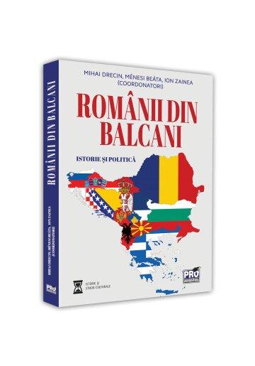Romanii din Balcani. Istorie si politica