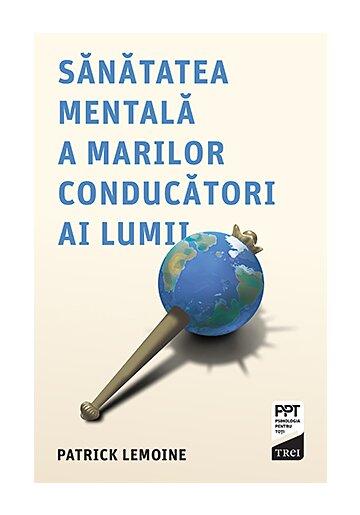 Sanatatea mentala a marilor conducatori ai lumii