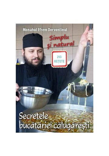 Secretele bucatariei calugaresti – Simplu și natural - 213 retete