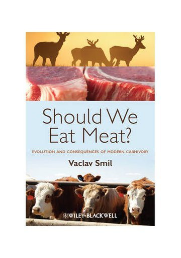 Should We Eat Meat? Evolution and Consequences of Modern Carnivory