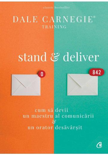 Stand & deliver. Cum sa devii un maestru al comunicarii si un orator desavarsit