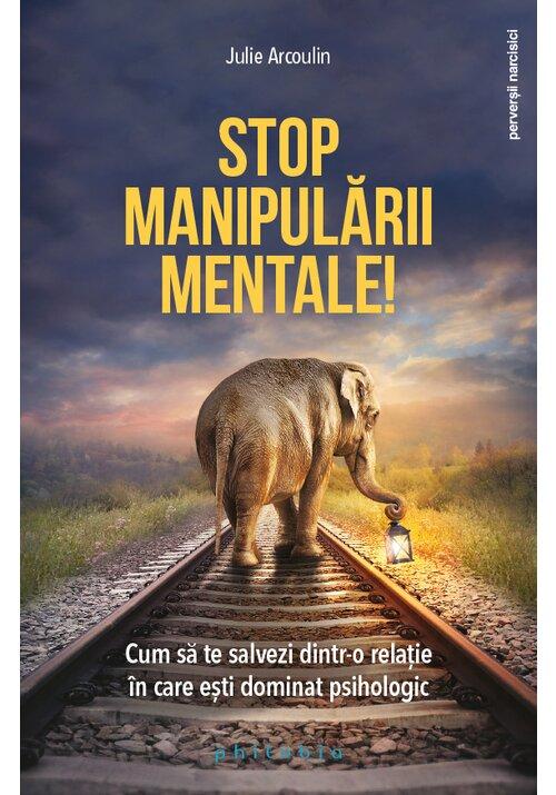 Stop manipularii mentale: cum sa te salvezi dintr-o relatie in care esti dominat psihologic imagine librex.ro 2021