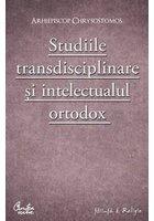 STUDIILE TRANSDISCIPLINARE SI INTELECTUALUL ORTODOX