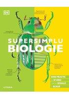 Supersimplu. Biologie. Ghid practic de studiu pentru scoala si acasa