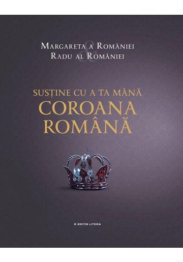 Sustine cu a ta mana Coroana Romana
