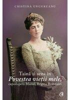 Taina si sens in Povestea vietii mele, capodopera Mariei, Regina Romaniei