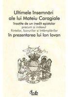 ULTIMELE INSEMNARI ALE LUI MATEIU CARAGIALE. ED. A II A