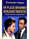 VA PLACE BRAHMS? & BONJOUR, TRISTETE!