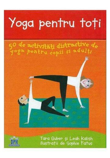 Yoga pentru toti. 50 de activitati distractive de yoga pentru copii si adulti